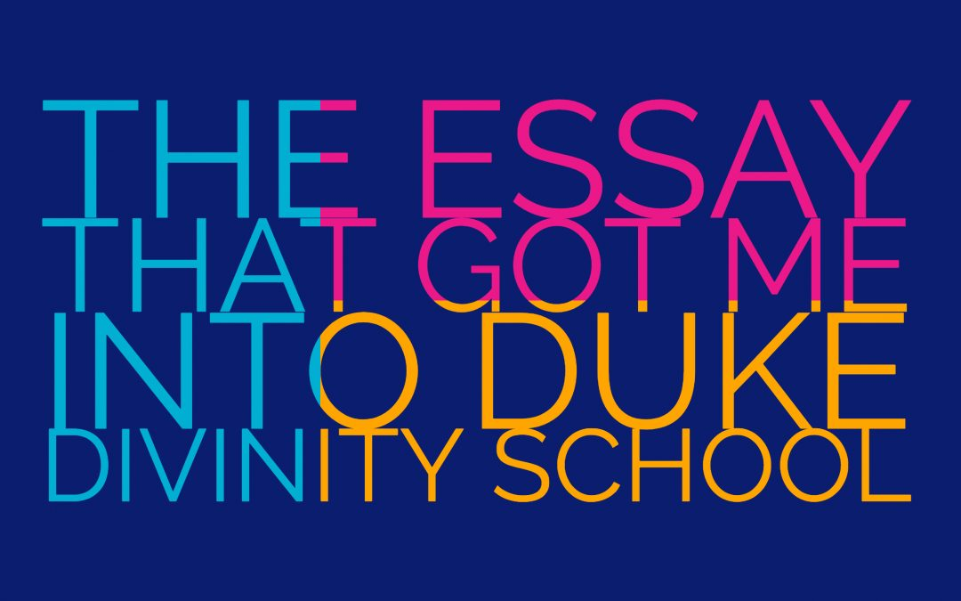 The Exact Essay That Got Me into Duke Divinity School